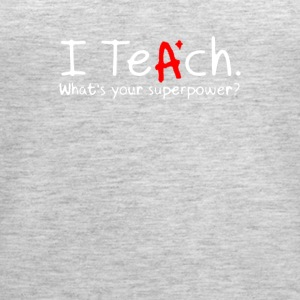 I Teach Whats Your Superpower - Women's Premium Tank Top