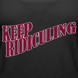 KEEP RIDICULING - Women's Premium Tank Top