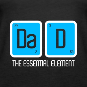 DAD DADDY FATHER: THE ESSENTIAL ELEMENT PRESENT - Women's Premium Tank Top