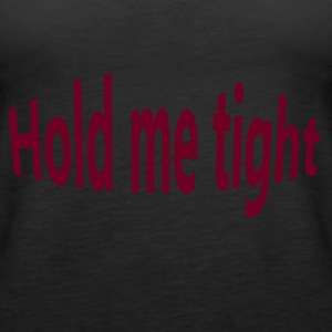 hold me tight - Women's Premium Tank Top