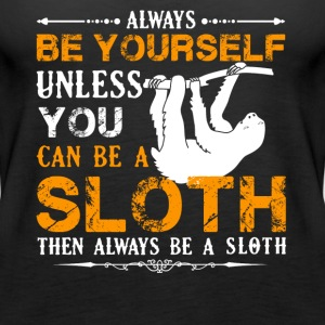 Always Be A Sloth Shirt - Women's Premium Tank Top