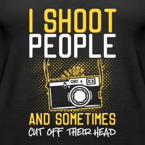 I Shoot People And Sometimes Cut Off Their Head - Women's Premium Tank Top