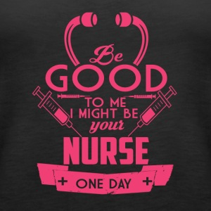 Be good to me Nurse - Women's Premium Tank Top