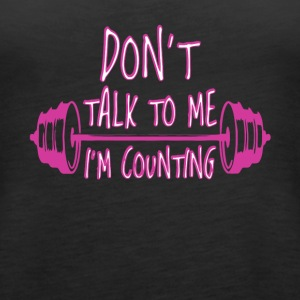 Don't Talk To Me I'm Counting Workout T Shirt - Women's Premium Tank Top