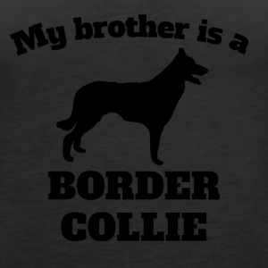 My Brother Is A Border Collie - Women's Premium Tank Top
