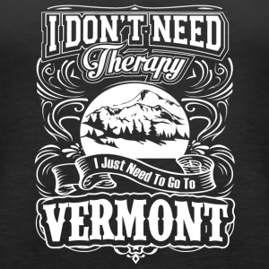 I Don't Need Therapy, I Just Need To Go To Vermont - Women's Premium Tank Top