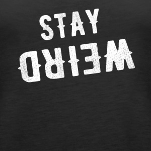 Stay weird - Women's Premium Tank Top