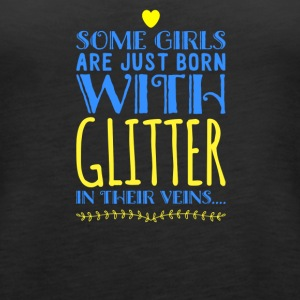 Some Girls Are Just Born With Glitter - Women's Premium Tank Top