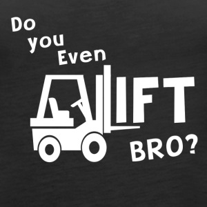 Do you even lift? Forklift - Women's Premium Tank Top