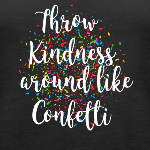 Throw Kindness around like Confetti - Women's Premium Tank Top