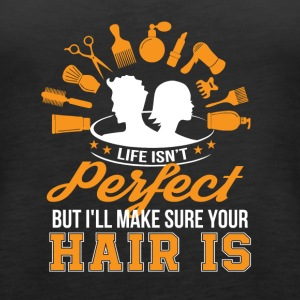 Life Isnt Perfect Hairstylist Make Hair - Women's Premium Tank Top