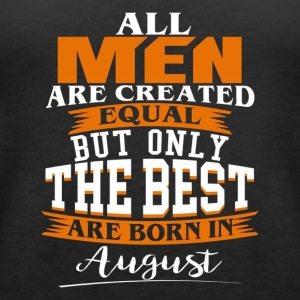 All Men Are Created Equal But The Best Are Born In - Women's Premium Tank Top