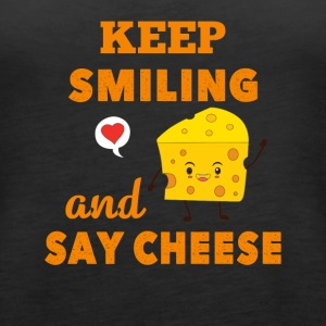Keep Smiling And Say Cheese Cheese Lover - Women's Premium Tank Top