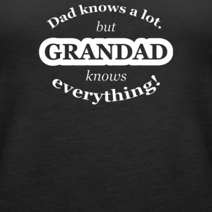 Dad Knows A Lot But Grandad Knows Everything - Women's Premium Tank Top