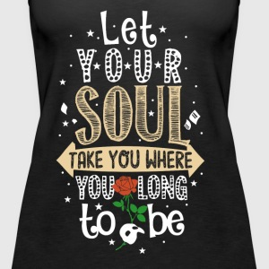 Let Your Soul... - Women's Premium Tank Top