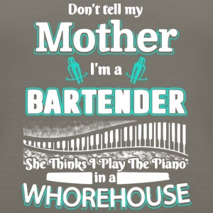 Don't Tell My Mother I'm A Bartender T Shirt - Women's Premium Tank Top