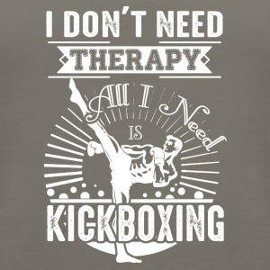 All I Need Is Kickboxing Shirt - Women's Premium Tank Top