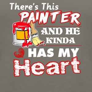 There's This Painter And He Kinda Has My Heart Tee - Women's Premium Tank Top