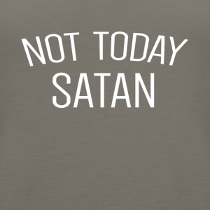 Not today satan - Women's Premium Tank Top