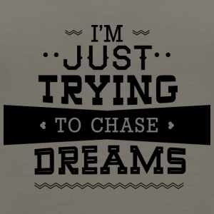 I-m_just_trying_to_chase_dreams - Women's Premium Tank Top