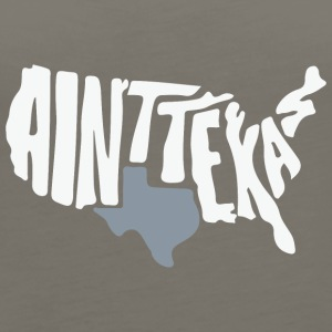 Aint texas - Women's Premium Tank Top