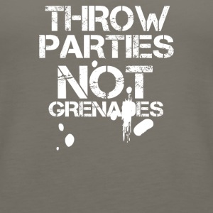 Throw Parties Not Grenades - Women's Premium Tank Top