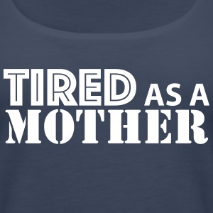 Tired As A Mother - Women's Premium Tank Top