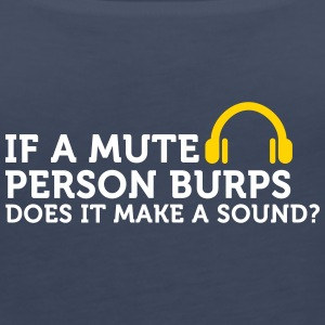 If A Mute Person Burps .... - Women's Premium Tank Top