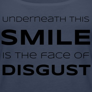 Underneath This Smile is the Face of Disgust - Women's Premium Tank Top