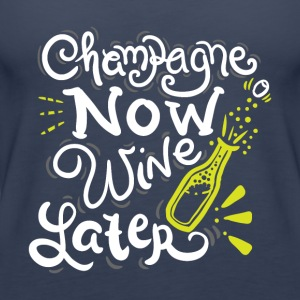NEW YEARS EVE Champagne now Wine later - Women's Premium Tank Top