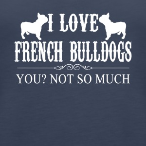 I Love French Bulldogs Shirt - Women's Premium Tank Top