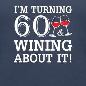 Turn 60 Wining About 60th Birthday Wine - Women's Premium Tank Top