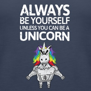Always be youself unless you can be a unicorn! - Women's Premium Tank Top