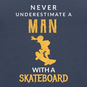 Never underestimate a man with his skateboard! - Women's Premium Tank Top