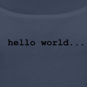 hello world.. - Women's Premium Tank Top