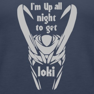 I m up all Night to get Loki - Women's Premium Tank Top