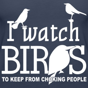 I watch birds! to keep from choking. - Women's Premium Tank Top