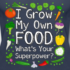 I Grow My Own Food What's Your Superpower? - Women's Premium Tank Top