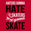 Haters gonna hate, skaters gonna skate - Women's Premium Tank Top