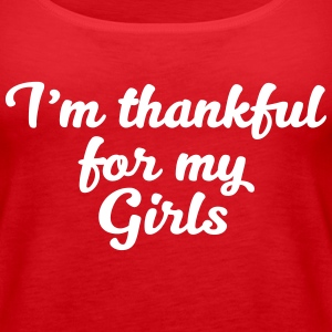 I am thankful for my Girls - Women's Premium Tank Top