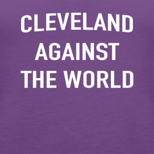 Cleveland Against The World T-Shirt - Women's Premium Tank Top