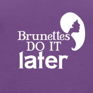 Brunettes do it later - Women's Premium Tank Top