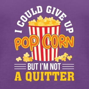 I Could Give Up Popcorn But Not Quitter - Women's Premium Tank Top