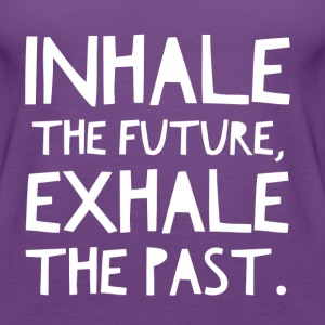 Inhale the Future, Exhale the Past - Women's Premium Tank Top