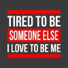 TIRED TO BE SOMEONE ELSE, I LOVE TO BE ME - Women's Roll Cuff T-Shirt