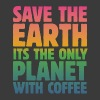 Save the Earth, It's the Only Planet with Coffee - Women's Roll Cuff T-Shirt