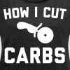 Cut Carbs Funny Quote - Women's Roll Cuff T-Shirt