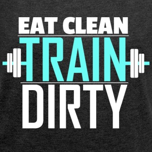 Eat Clean Train Dirty - Women's Roll Cuff T-Shirt