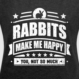 Rabbits Make Me Happy Funny Rabbit Gift T-shirt - Women's Roll Cuff T-Shirt