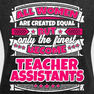 Women Are Equal Finest Become Teacher Assistants - Women's Roll Cuff T-Shirt